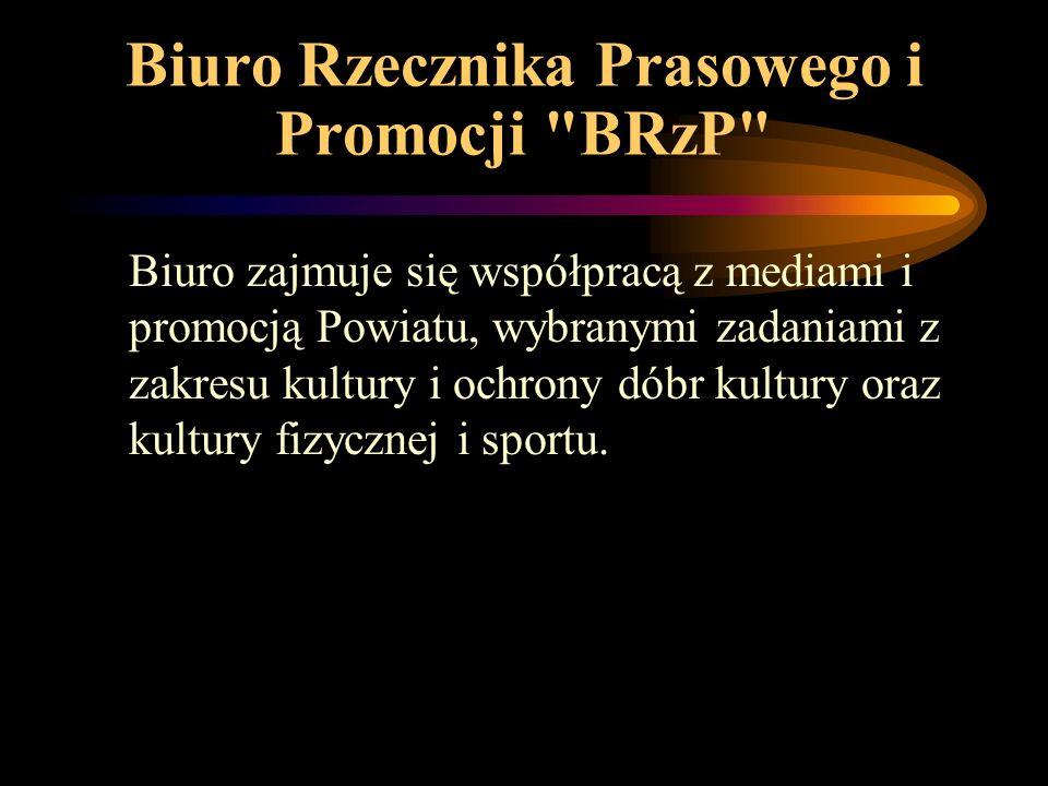 Biuro Rzecznika Prasowego i Promocji BRzP Biuro zajmuje się współpracą z mediami i promocją Powiatu, wybranymi zadaniami z zakresu kultury i ochrony dóbr kultury oraz kultury fizycznej i sportu.