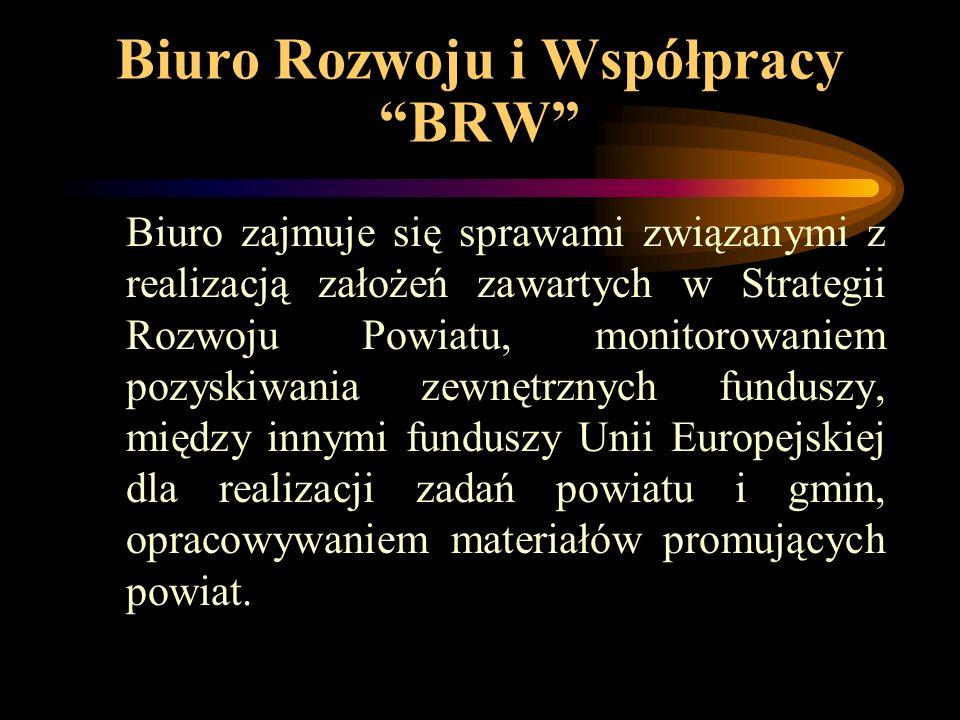 Biuro Rozwoju i Współpracy BRW Biuro zajmuje się sprawami związanymi z realizacją założeń zawartych w Strategii Rozwoju Powiatu, monitorowaniem pozyskiwania zewnętrznych funduszy, między innymi funduszy Unii Europejskiej dla realizacji zadań powiatu i gmin, opracowywaniem materiałów promujących powiat.