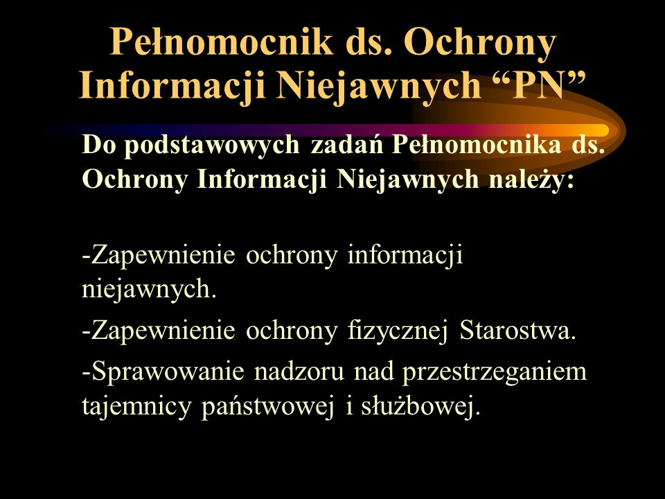 """Pełnomocnik ds. Ochrony Informacji Niejawnych """"PN"""" Do podstawowych zadań Pełnomocnika ds. Ochrony Informacji Niejawnych należy: -Zapewnienie ochrony i"""