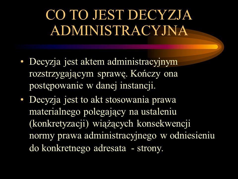 CO TO JEST DECYZJA ADMINISTRACYJNA Decyzja jest aktem administracyjnym rozstrzygającym sprawę.