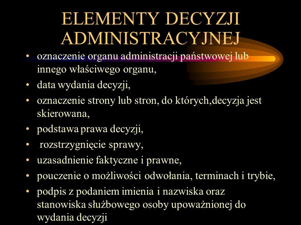 ELEMENTY DECYZJI ADMINISTRACYJNEJ oznaczenie organu administracji państwowej lub innego właściwego organu, data wydania decyzji, oznaczenie strony lub