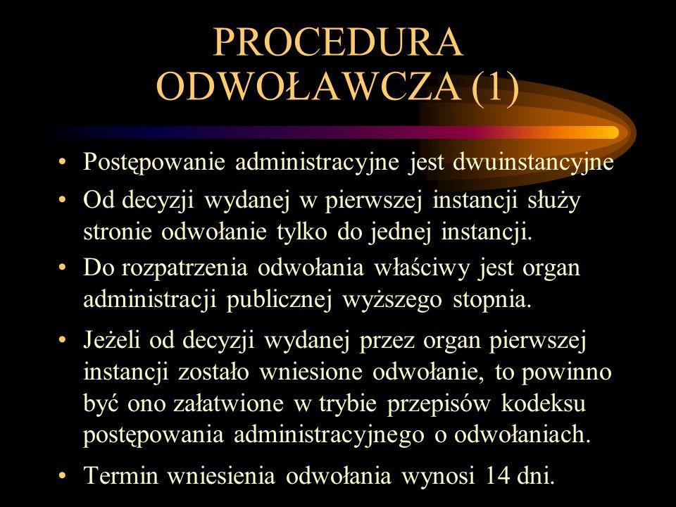 PROCEDURA ODWOŁAWCZA (1) Postępowanie administracyjne jest dwuinstancyjne Od decyzji wydanej w pierwszej instancji służy stronie odwołanie tylko do je