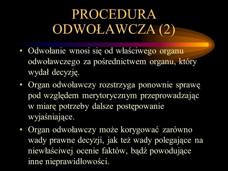 PROCEDURA ODWOŁAWCZA (2) Odwołanie wnosi się od właściwego organu odwoławczego za pośrednictwem organu, który wydał decyzję. Organ odwoławczy rozstrzy
