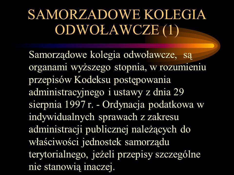 SAMORZADOWE KOLEGIA ODWOŁAWCZE (1) Samorządowe kolegia odwoławcze, są organami wyższego stopnia, w rozumieniu przepisów Kodeksu postępowania administr