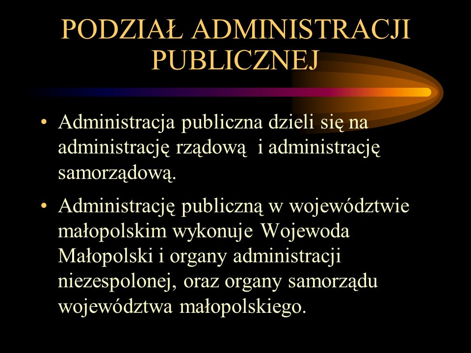 PODZIAŁ ADMINISTRACJI PUBLICZNEJ Administracja publiczna dzieli się na administrację rządową i administrację samorządową. Administrację publiczną w wo