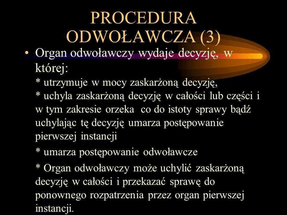 PROCEDURA ODWOŁAWCZA (3) Organ odwoławczy wydaje decyzję, w której: * utrzymuje w mocy zaskarżoną decyzję, * uchyla zaskarżoną decyzję w całości lub c