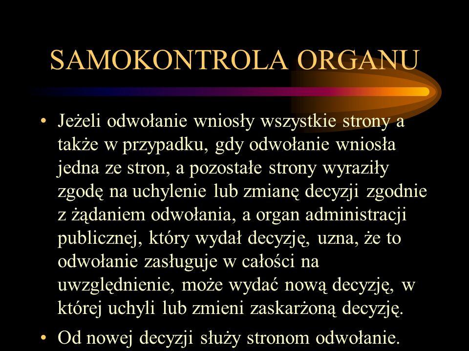 SAMOKONTROLA ORGANU Jeżeli odwołanie wniosły wszystkie strony a także w przypadku, gdy odwołanie wniosła jedna ze stron, a pozostałe strony wyraziły z