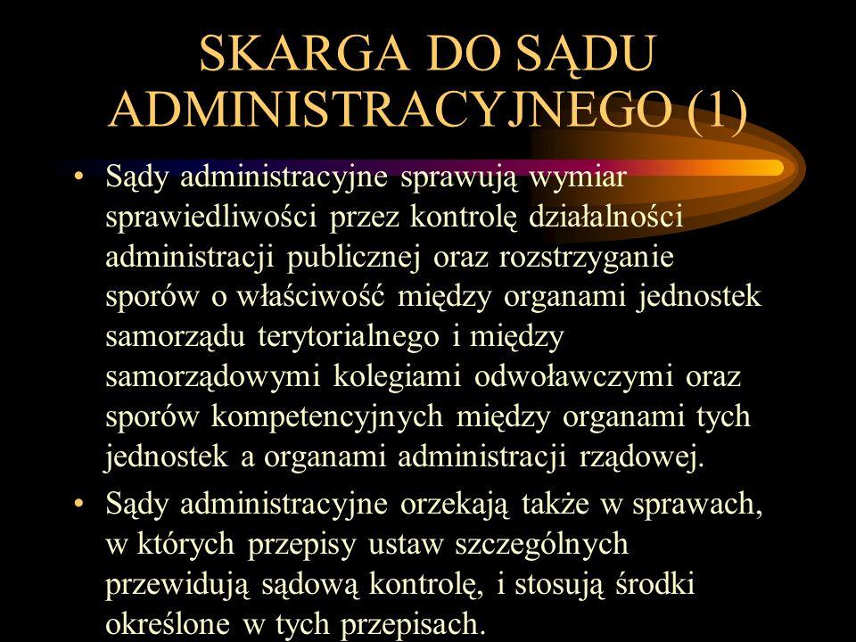SKARGA DO SĄDU ADMINISTRACYJNEGO (1) Sądy administracyjne sprawują wymiar sprawiedliwości przez kontrolę działalności administracji publicznej oraz ro