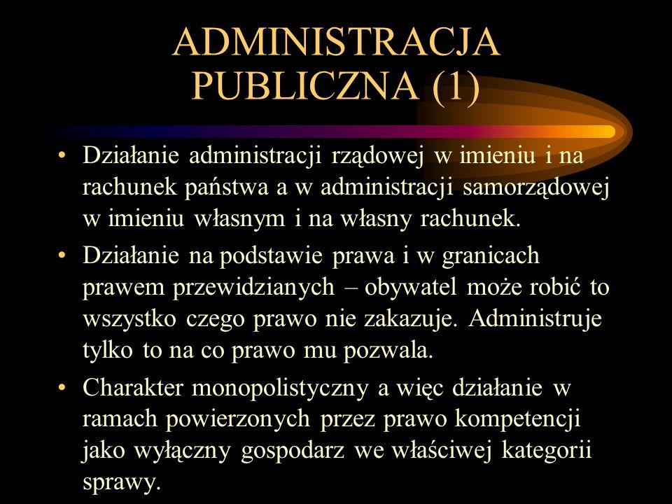 ADMINISTRACJA PUBLICZNA (1) Działanie administracji rządowej w imieniu i na rachunek państwa a w administracji samorządowej w imieniu własnym i na wła