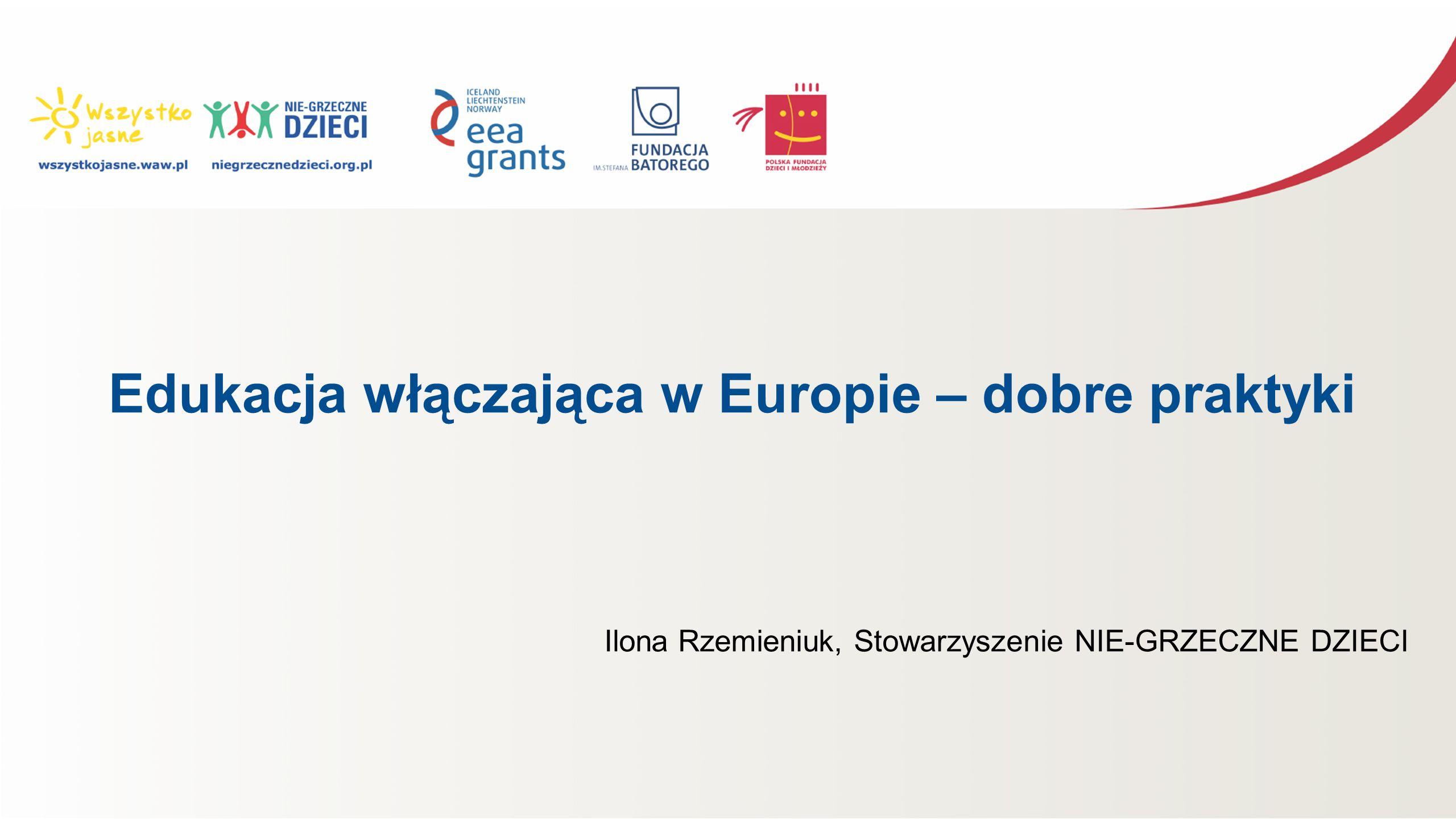 Edukacja włączająca w Europie – dobre praktyki Ilona Rzemieniuk, Stowarzyszenie NIE-GRZECZNE DZIECI