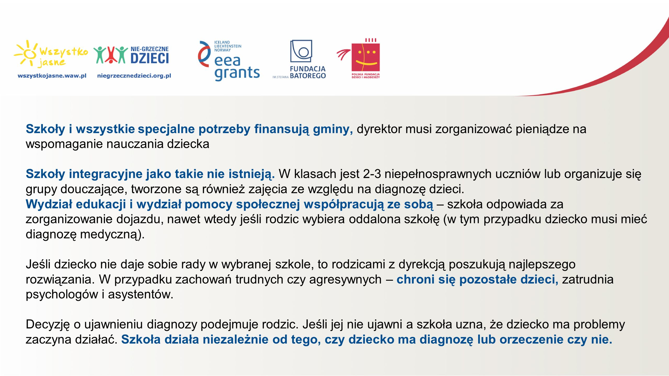 Szkoły i wszystkie specjalne potrzeby finansują gminy, dyrektor musi zorganizować pieniądze na wspomaganie nauczania dziecka Szkoły integracyjne jako takie nie istnieją.