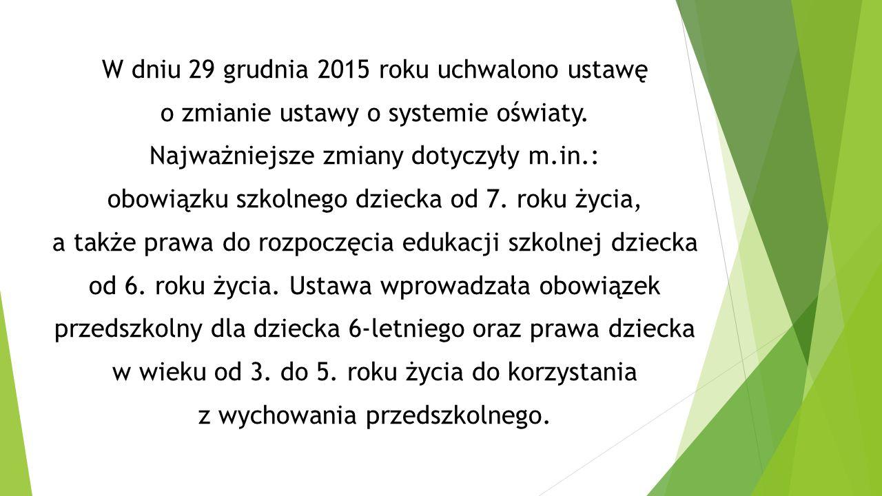 W dniu 29 grudnia 2015 roku uchwalono ustawę o zmianie ustawy o systemie oświaty. Najważniejsze zmiany dotyczyły m.in.: obowiązku szkolnego dziecka od