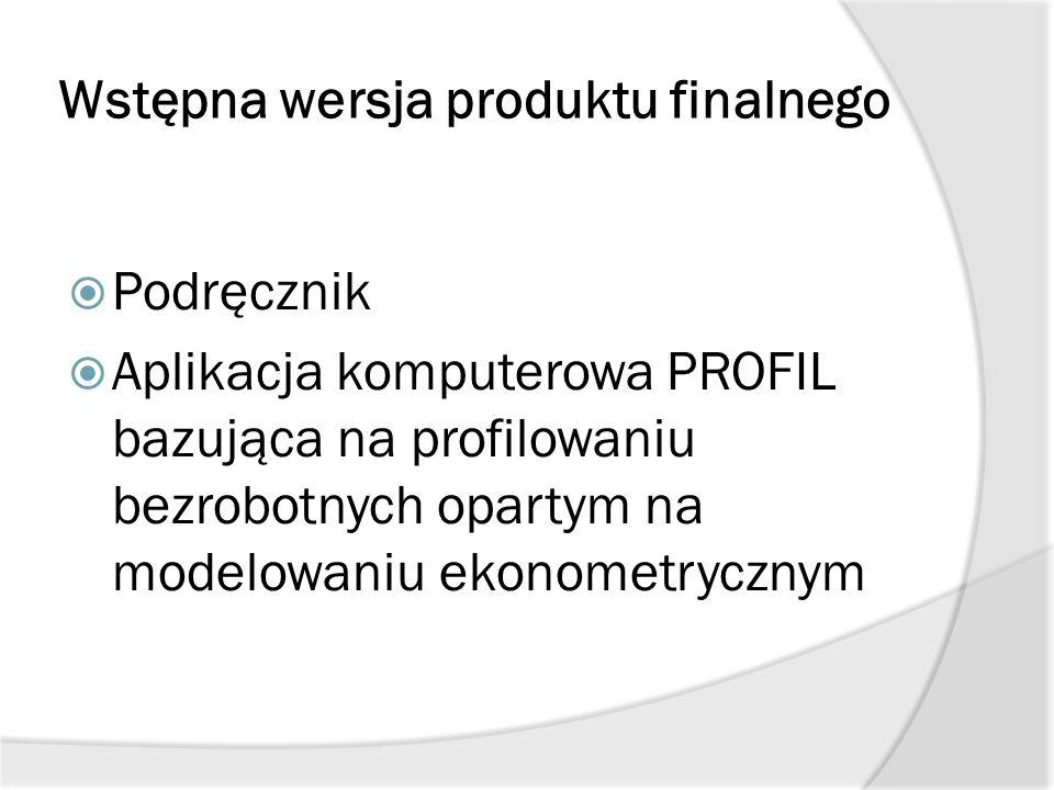 Wstępna wersja produktu finalnego  Podręcznik  Aplikacja komputerowa PROFIL bazująca na profilowaniu bezrobotnych opartym na modelowaniu ekonometryc