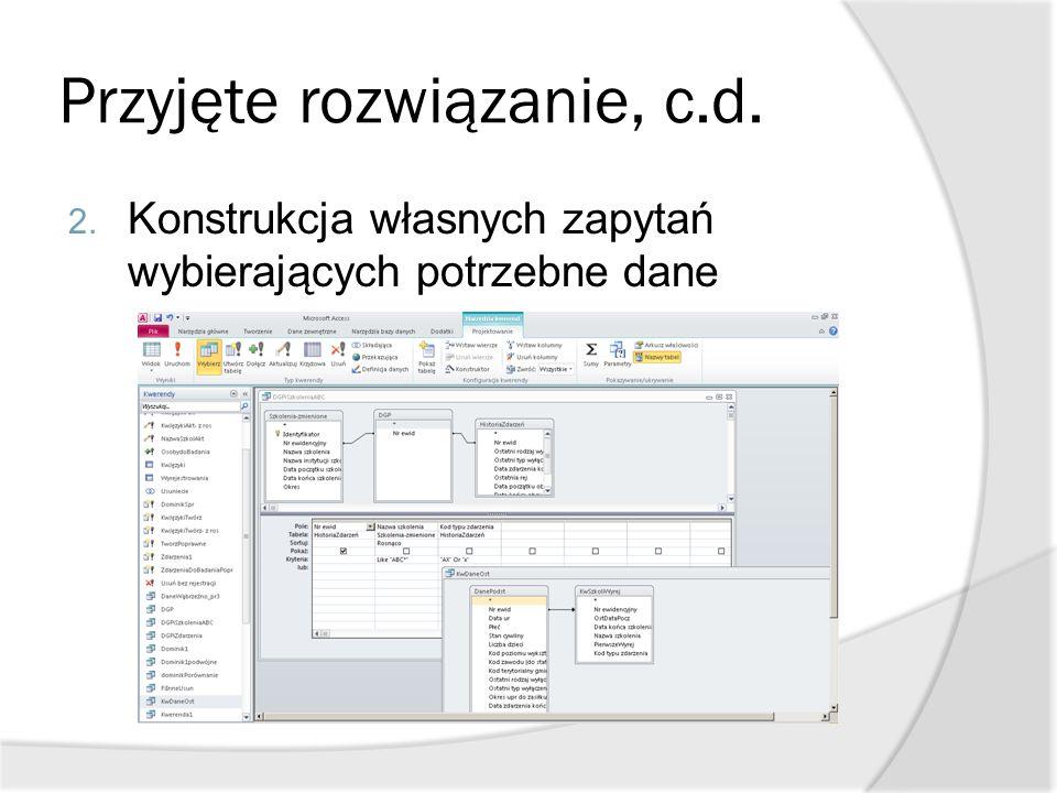Przyjęte rozwiązanie, c.d. 2. Konstrukcja własnych zapytań wybierających potrzebne dane