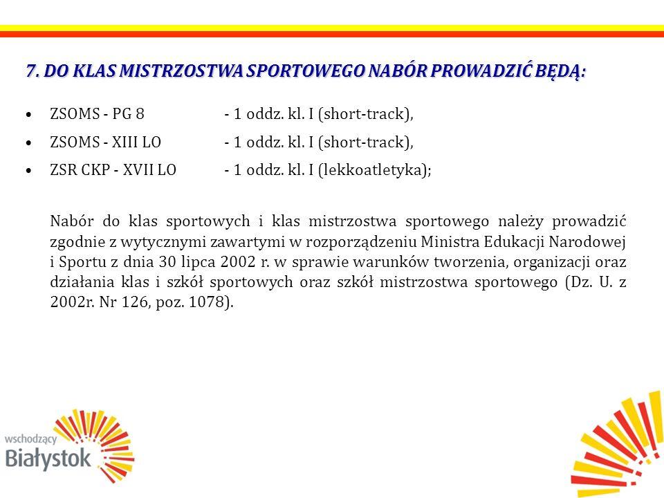 7. DO KLAS MISTRZOSTWA SPORTOWEGO NABÓR PROWADZIĆ BĘDĄ: ZSOMS - PG 8 - 1 oddz. kl. I (short-track), ZSOMS - XIII LO - 1 oddz. kl. I (short-track), ZSR