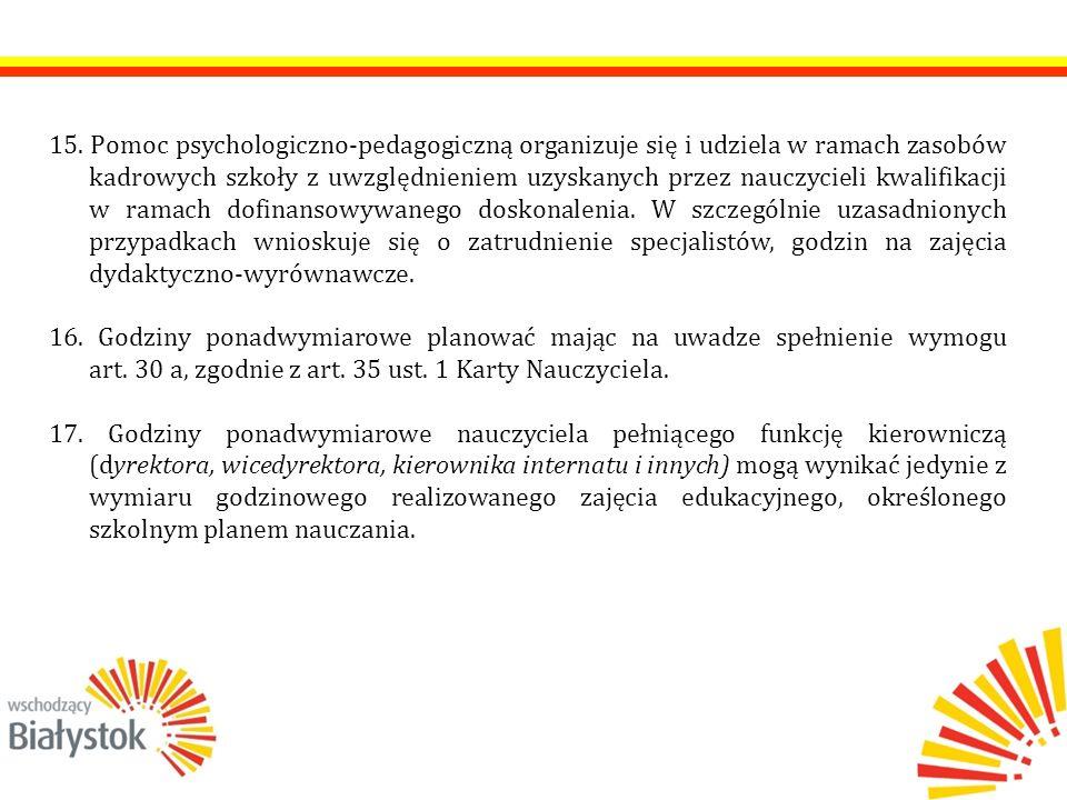 15. Pomoc psychologiczno-pedagogiczną organizuje się i udziela w ramach zasobów kadrowych szkoły z uwzględnieniem uzyskanych przez nauczycieli kwalifi