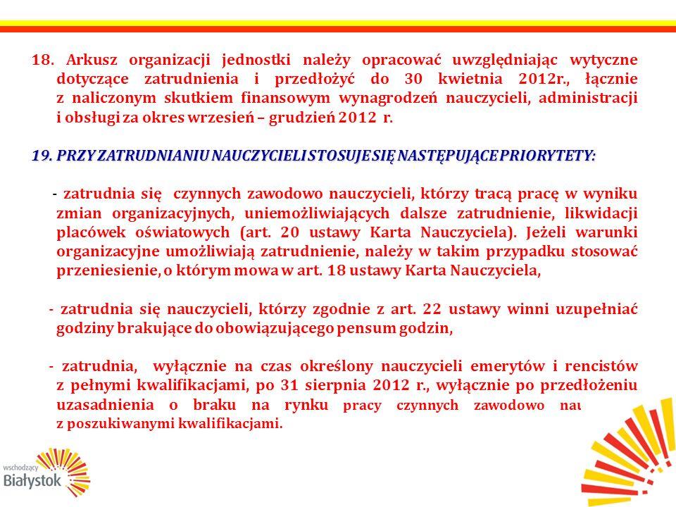 18. Arkusz organizacji jednostki należy opracować uwzględniając wytyczne dotyczące zatrudnienia i przedłożyć do 30 kwietnia 2012r., łącznie z naliczon