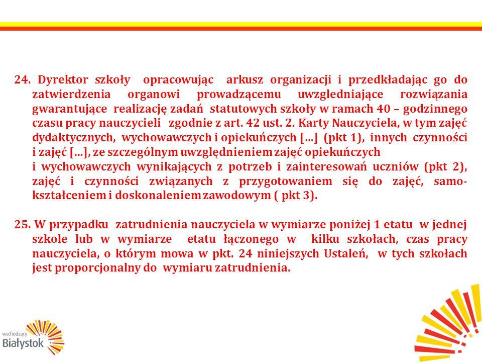 24. Dyrektor szkoły opracowując arkusz organizacji i przedkładając go do zatwierdzenia organowi prowadzącemu uwzgledniające rozwiązania gwarantujące r
