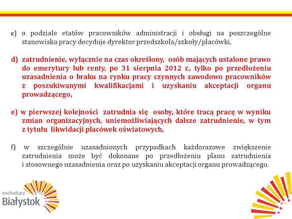 c ) o podziale etatów pracowników administracji i obsługi na poszczególne stanowiska pracy decyduje dyrektor przedszkola/szkoły/placówki, d) zatrudnie