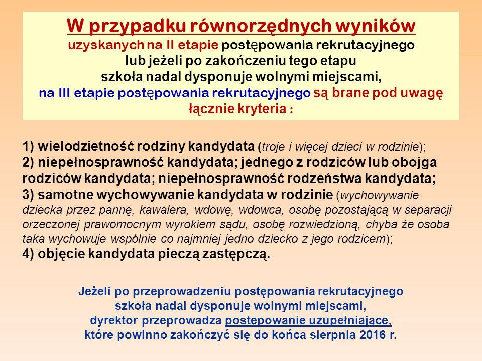 W przypadku równorz ę dnych wyników uzyskanych na II etapie post ę powania rekrutacyjnego lub jeżeli po zakończeniu tego etapu szkoła nadal dysponuje