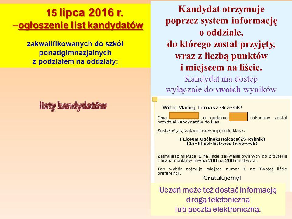 15 lipca 2016 r. 15 lipca 2016 r. ogłoszenie list kandydatów –ogłoszenie list kandydatów zakwalifikowanych do szkół ponadgimnazjalnych z podziałem na