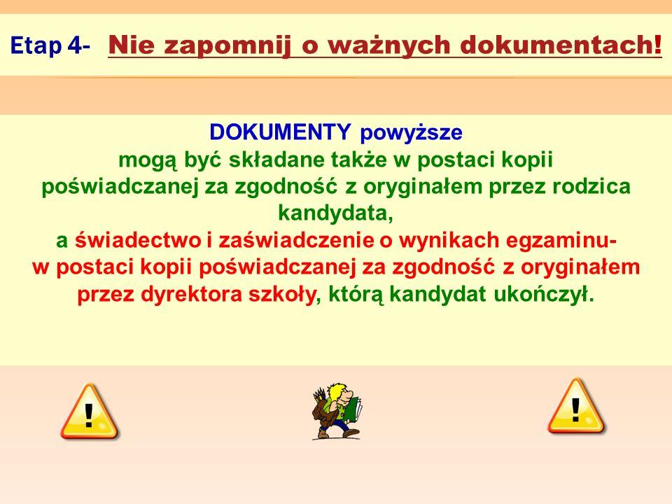 Etap 4- Nie zapomnij o ważnych dokumentach! DOKUMENTY powyższe mogą być składane także w postaci kopii poświadczanej za zgodność z oryginałem przez ro