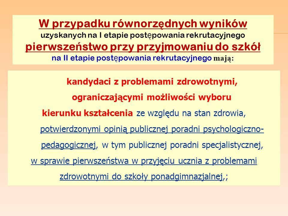 W przypadku równorz ę dnych wyników uzyskanych na I etapie post ę powania rekrutacyjnego pierwsze ń stwo przy przyjmowaniu do szkó ł na II etapie post