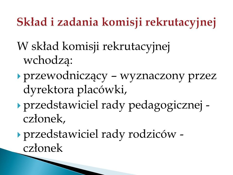 W skład komisji rekrutacyjnej wchodzą:  przewodniczący – wyznaczony przez dyrektora placówki,  przedstawiciel rady pedagogicznej - członek,  przedstawiciel rady rodziców - członek