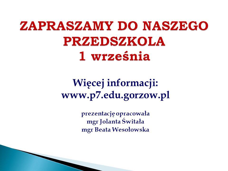 Więcej informacji: www.p7.edu.gorzow.pl prezentację opracowała mgr Jolanta Świtała mgr Beata Wesołowska