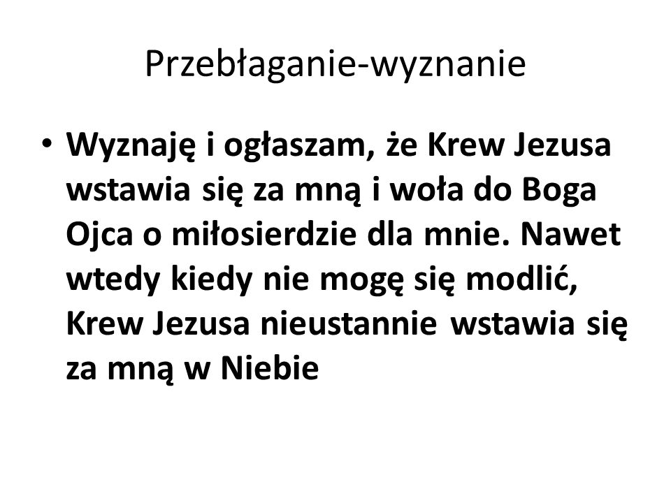 Przebłaganie-wyznanie Wyznaję i ogłaszam, że Krew Jezusa wstawia się za mną i woła do Boga Ojca o miłosierdzie dla mnie.