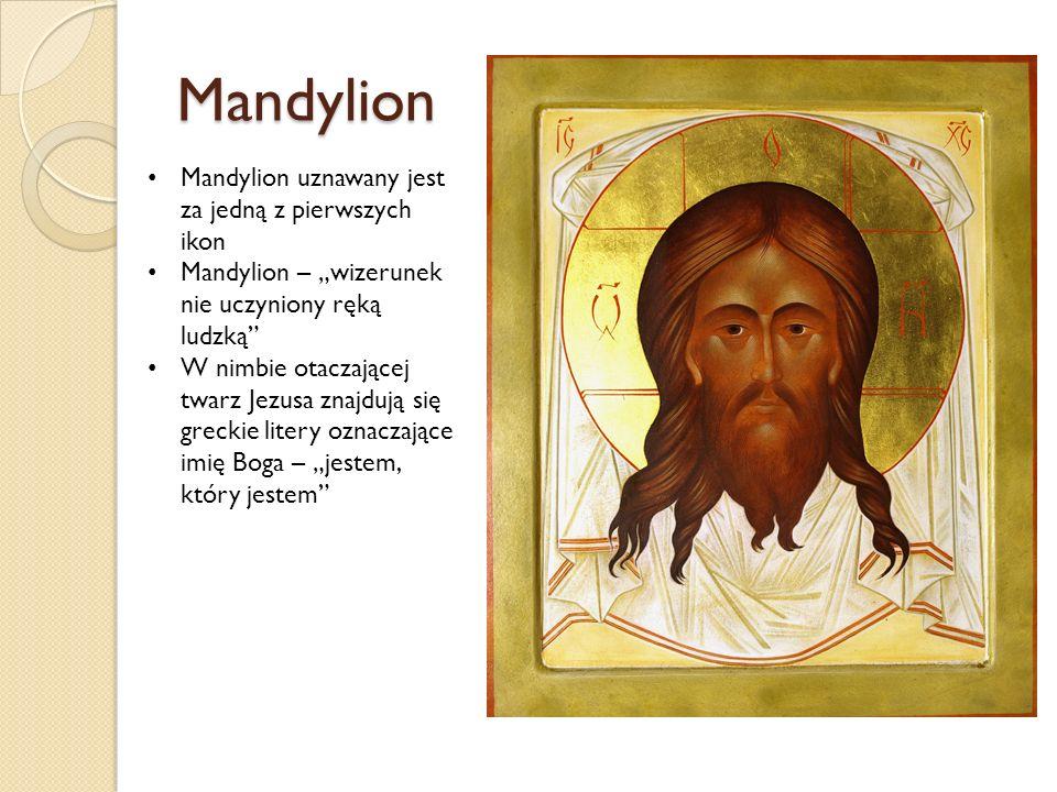 """Mandylion Mandylion uznawany jest za jedną z pierwszych ikon Mandylion – """"wizerunek nie uczyniony ręką ludzką W nimbie otaczającej twarz Jezusa znajdują się greckie litery oznaczające imię Boga – """"jestem, który jestem"""