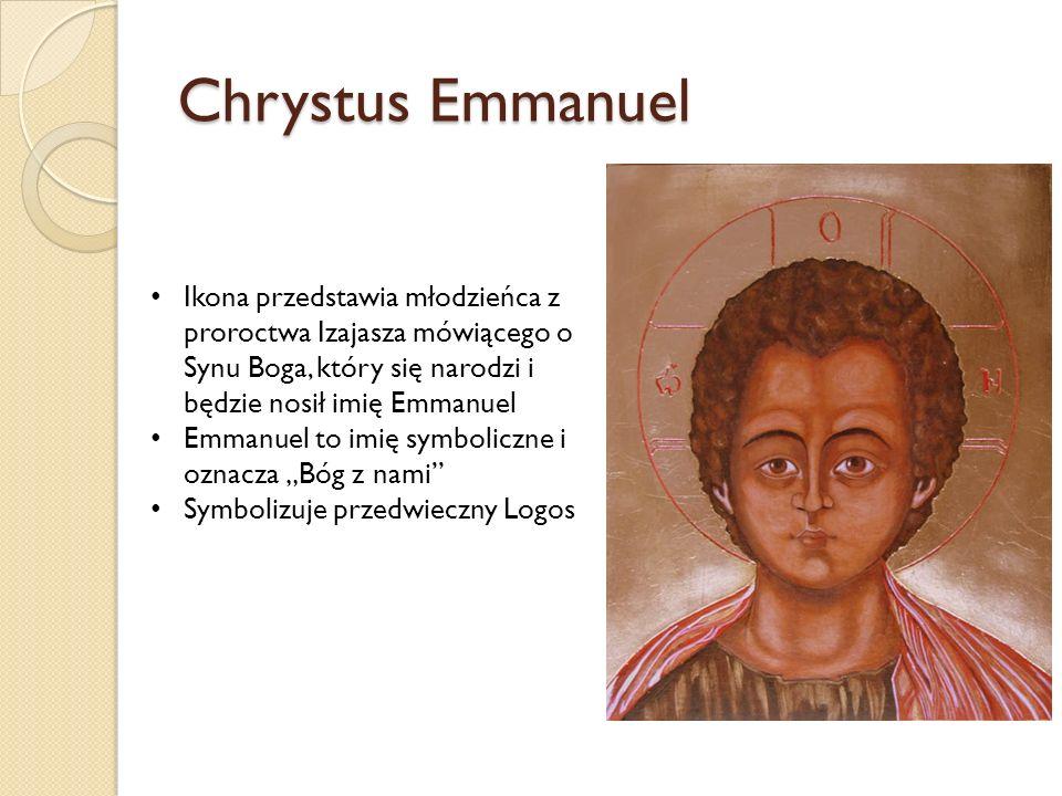 """Chrystus Emmanuel Ikona przedstawia młodzieńca z proroctwa Izajasza mówiącego o Synu Boga, który się narodzi i będzie nosił imię Emmanuel Emmanuel to imię symboliczne i oznacza """"Bóg z nami Symbolizuje przedwieczny Logos"""