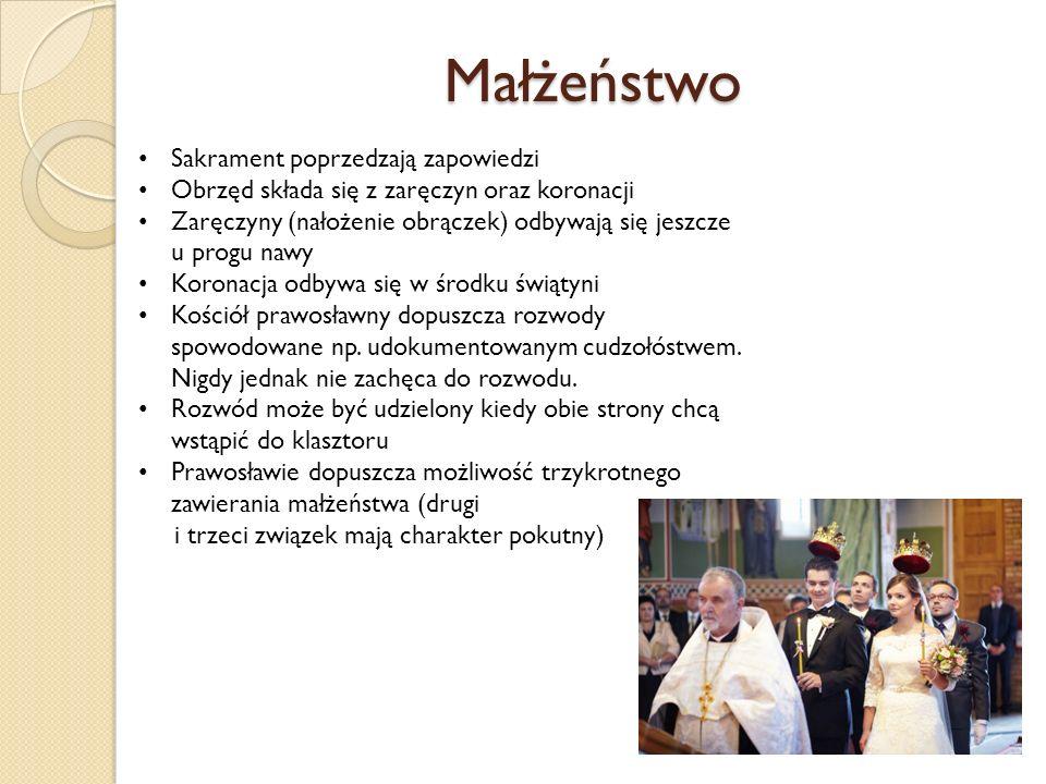 Małżeństwo Sakrament poprzedzają zapowiedzi Obrzęd składa się z zaręczyn oraz koronacji Zaręczyny (nałożenie obrączek) odbywają się jeszcze u progu nawy Koronacja odbywa się w środku świątyni Kościół prawosławny dopuszcza rozwody spowodowane np.