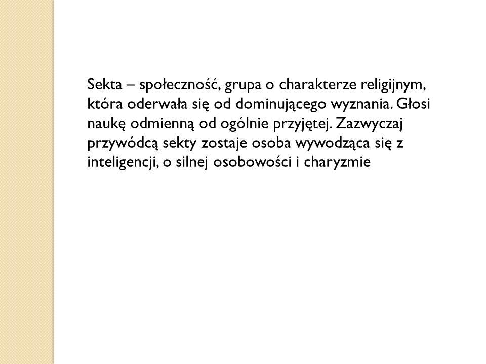 Sekta – społeczność, grupa o charakterze religijnym, która oderwała się od dominującego wyznania.