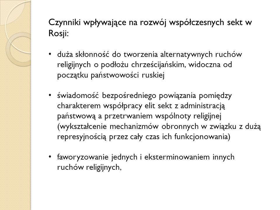 Czynniki wpływające na rozwój współczesnych sekt w Rosji: duża skłonność do tworzenia alternatywnych ruchów religijnych o podłożu chrześcijańskim, widoczna od początku państwowości ruskiej świadomość bezpośredniego powiązania pomiędzy charakterem współpracy elit sekt z administracją państwową a przetrwaniem wspólnoty religijnej (wykształcenie mechanizmów obronnych w związku z dużą represyjnością przez cały czas ich funkcjonowania) faworyzowanie jednych i eksterminowaniem innych ruchów religijnych,