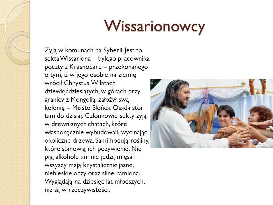 Wissarionowcy Żyją w komunach na Syberii.