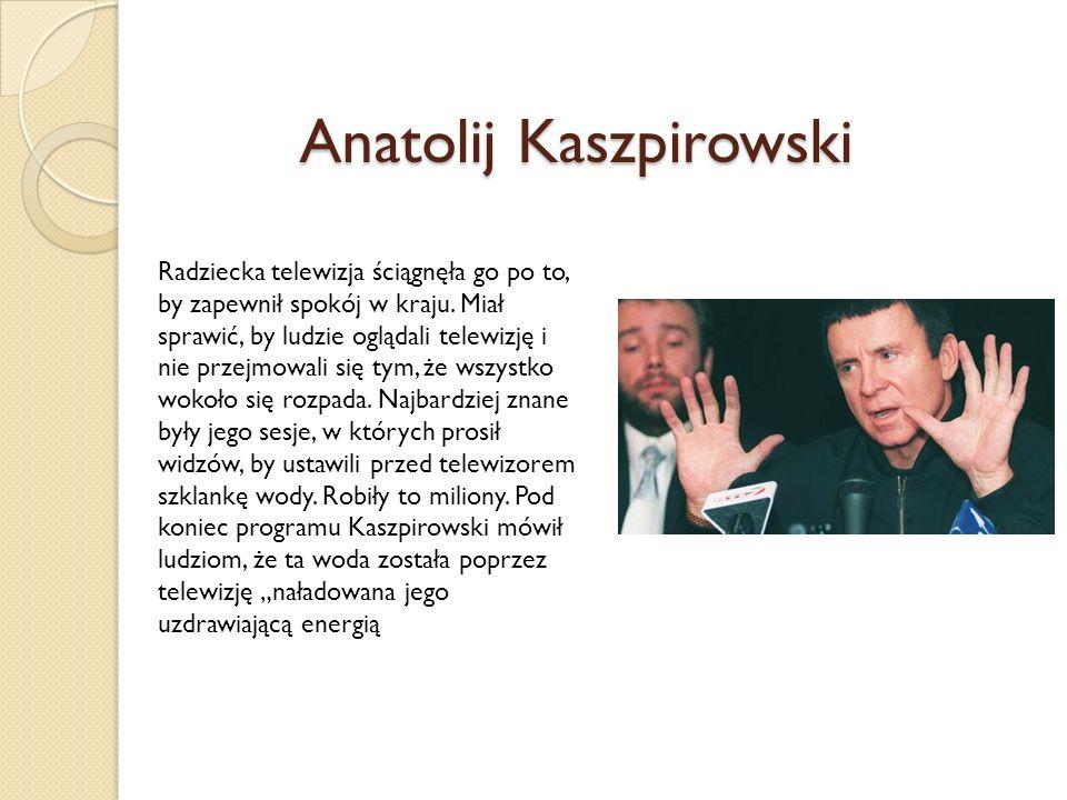 Anatolij Kaszpirowski Radziecka telewizja ściągnęła go po to, by zapewnił spokój w kraju.