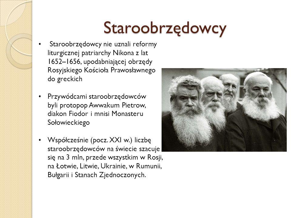 Staroobrzędowcy Staroobrzędowcy nie uznali reformy liturgicznej patriarchy Nikona z lat 1652–1656, upodabniającej obrzędy Rosyjskiego Kościoła Prawosławnego do greckich Przywódcami staroobrzędowców byli protopop Awwakum Pietrow, diakon Fiodor i mnisi Monasteru Sołowieckiego Współcześnie (pocz.