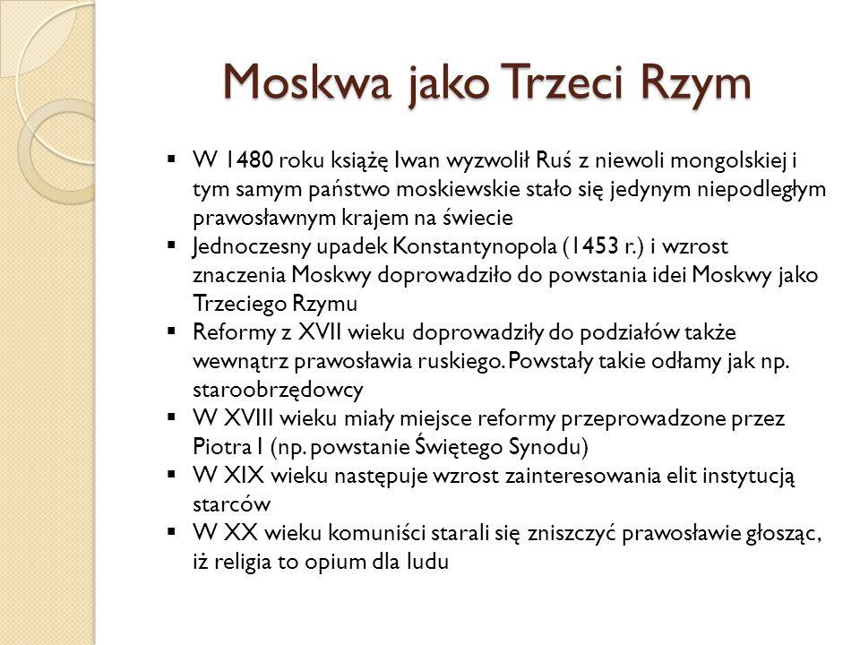 Moskwa jako Trzeci Rzym  W 1480 roku książę Iwan wyzwolił Ruś z niewoli mongolskiej i tym samym państwo moskiewskie stało się jedynym niepodległym prawosławnym krajem na świecie  Jednoczesny upadek Konstantynopola (1453 r.) i wzrost znaczenia Moskwy doprowadziło do powstania idei Moskwy jako Trzeciego Rzymu  Reformy z XVII wieku doprowadziły do podziałów także wewnątrz prawosławia ruskiego.