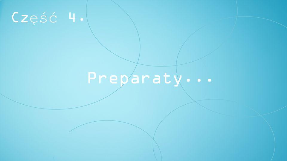 Preparaty... Część 4.