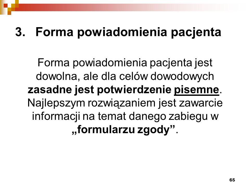 3.Forma powiadomienia pacjenta Forma powiadomienia pacjenta jest dowolna, ale dla celów dowodowych zasadne jest potwierdzenie pisemne.