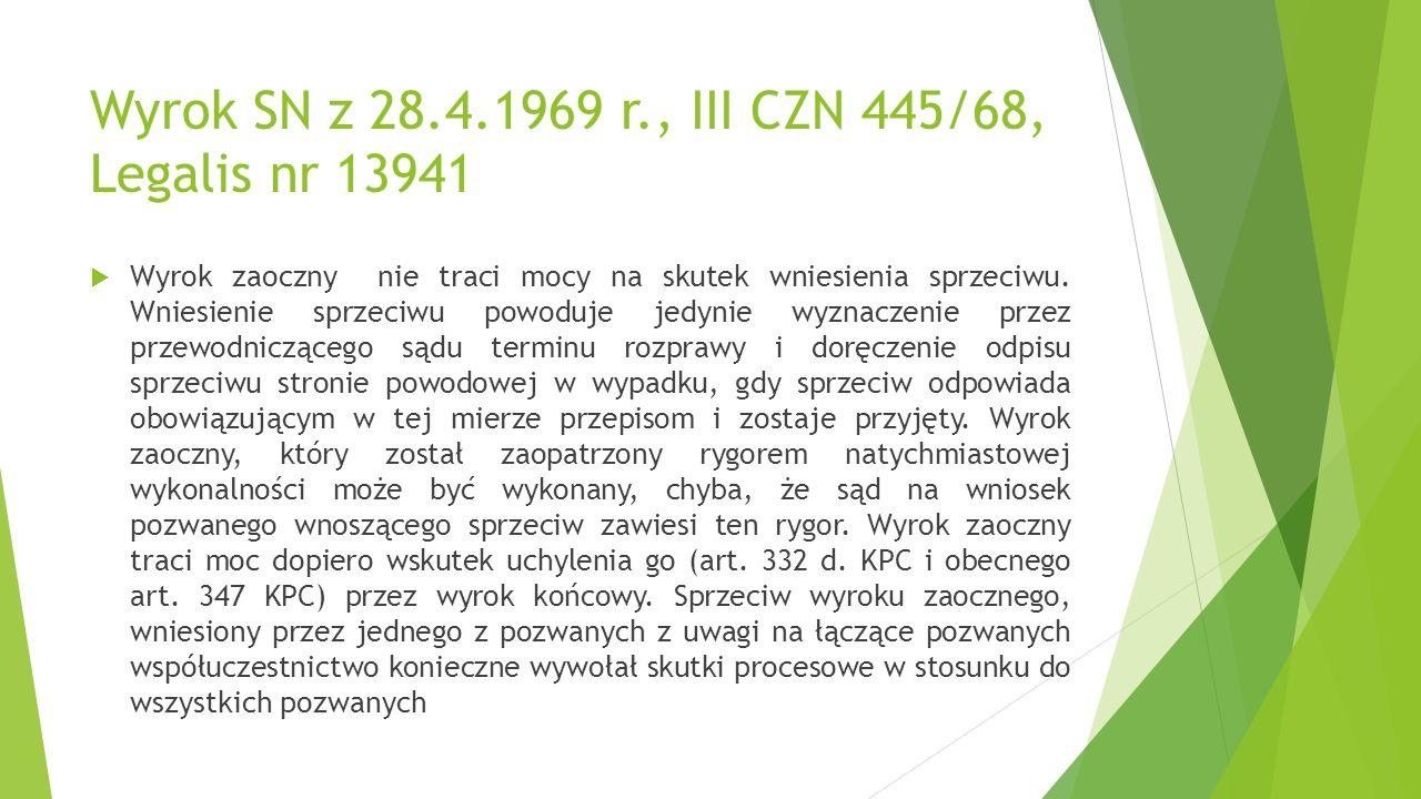 Wyrok SN z 28.4.1969 r., III CZN 445/68, Legalis nr 13941  Wyrok zaoczny nie traci mocy na skutek wniesienia sprzeciwu.