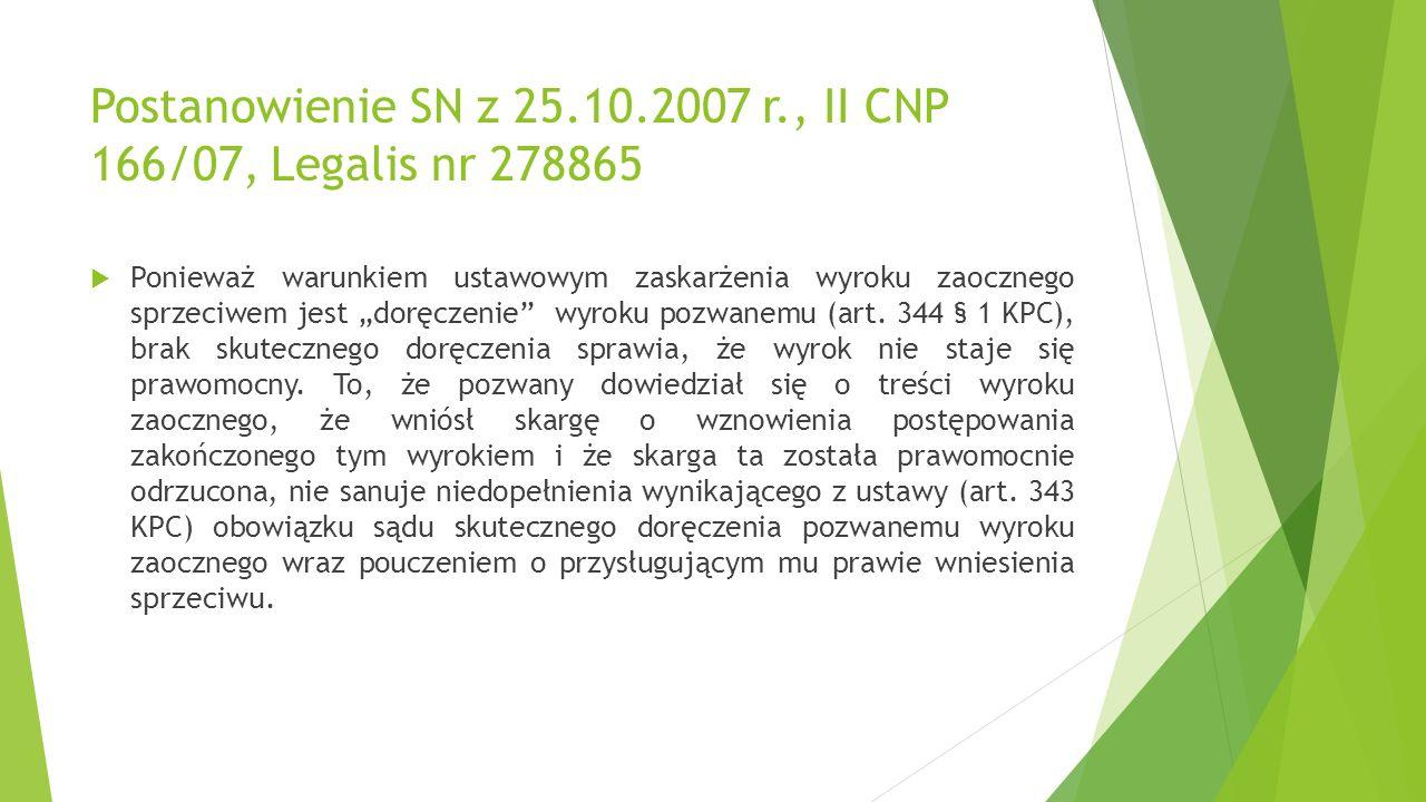 """Postanowienie SN z 25.10.2007 r., II CNP 166/07, Legalis nr 278865  Ponieważ warunkiem ustawowym zaskarżenia wyroku zaocznego sprzeciwem jest """"doręczenie wyroku pozwanemu (art."""