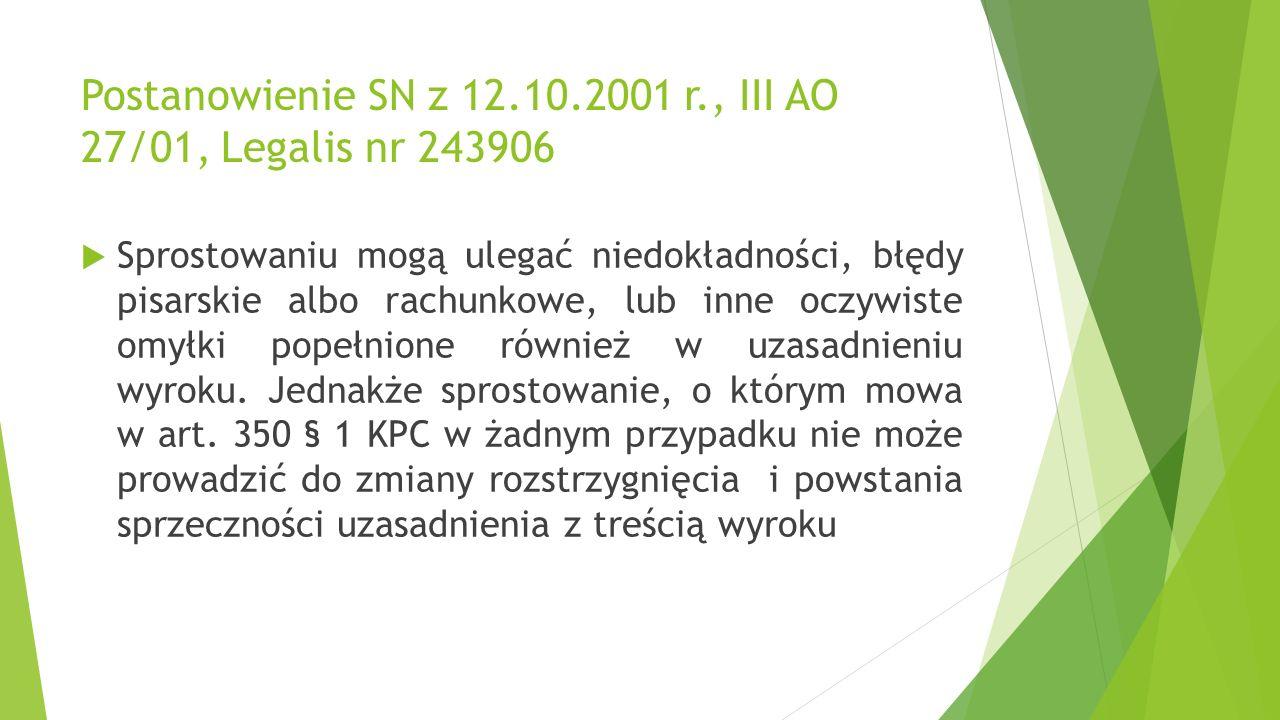 Postanowienie SN z 12.10.2001 r., III AO 27/01, Legalis nr 243906  Sprostowaniu mogą ulegać niedokładności, błędy pisarskie albo rachunkowe, lub inne oczywiste omyłki popełnione również w uzasadnieniu wyroku.