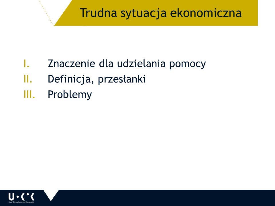 I.Znaczenie dla udzielania pomocy II.Definicja, przesłanki III.Problemy Trudna sytuacja ekonomiczna