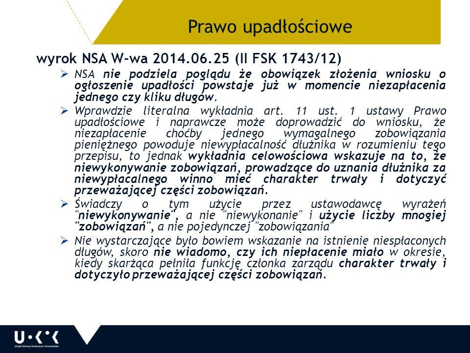 wyrok NSA W-wa 2014.06.25 (II FSK 1743/12)  NSA nie podziela poglądu że obowiązek złożenia wniosku o ogłoszenie upadłości powstaje już w momencie niezapłacenia jednego czy kliku długów.
