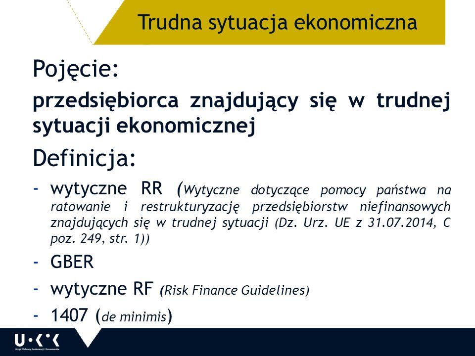 Pojęcie: przedsiębiorca znajdujący się w trudnej sytuacji ekonomicznej Definicja: -wytyczne RR ( Wytyczne dotyczące pomocy państwa na ratowanie i restrukturyzację przedsiębiorstw niefinansowych znajdujących się w trudnej sytuacji (Dz.