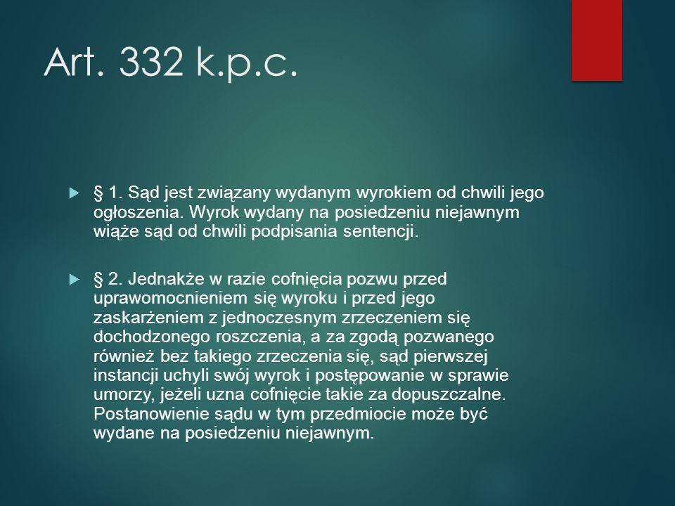 Art. 332 k.p.c.  § 1. Sąd jest związany wydanym wyrokiem od chwili jego ogłoszenia.