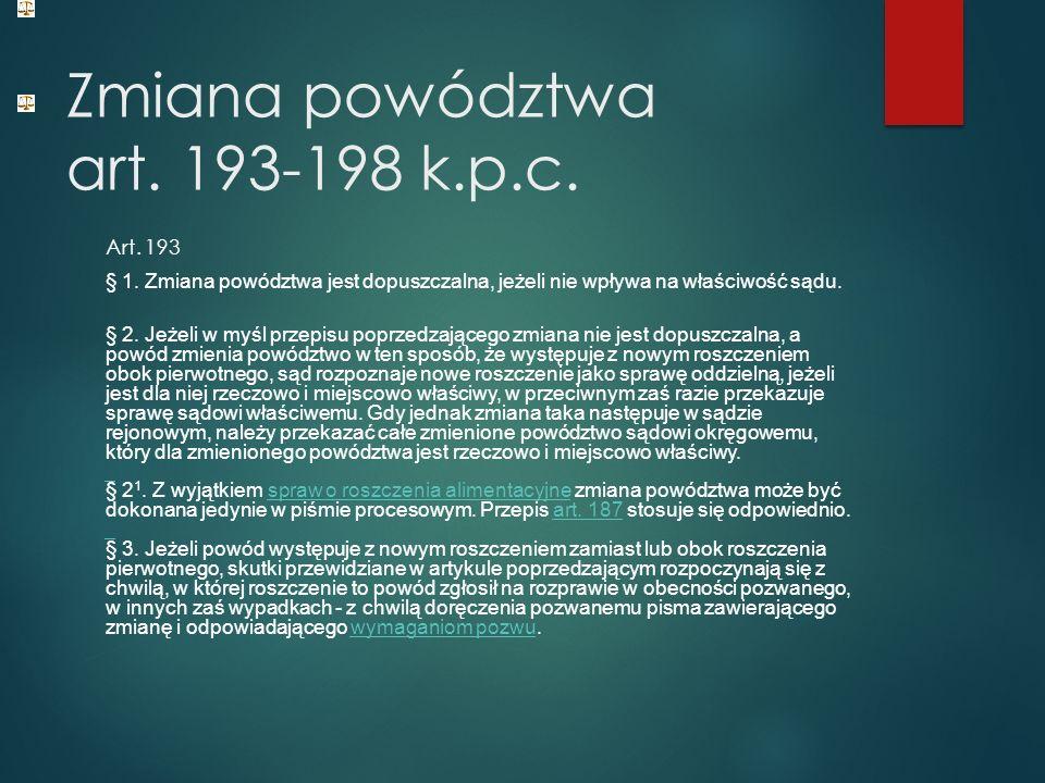 Zmiana powództwa art. 193-198 k.p.c. Art. 193 § 1.