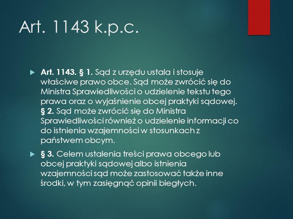 Art. 1143 k.p.c.  Art. 1143. § 1. Sąd z urzędu ustala i stosuje właściwe prawo obce.
